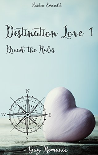 """Destination Love 1: Break the Rules"" von Kaiden Emerald"
