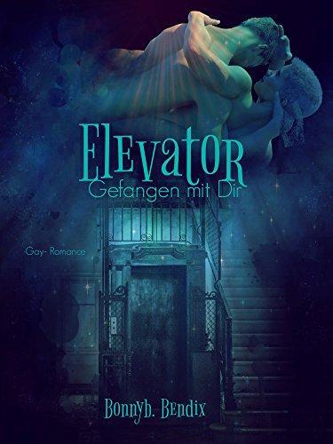 """""""Elevator: Gefangen mit Dir"""" von Bonnyb. Bendix"""