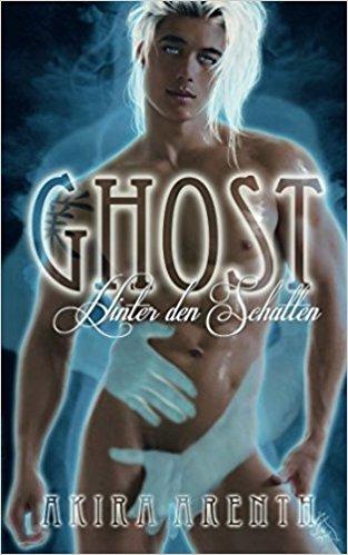 """""""Ghost – Hinter den Schatten"""" von Akira Arenth"""