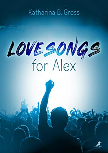 """Lovesongs for Alex"" von Katharina B. Gross"