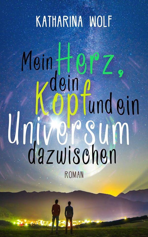 """""""Mein Herz, dein Kopf und ein Universum dazwischen"""" von Katharina Wolf"""