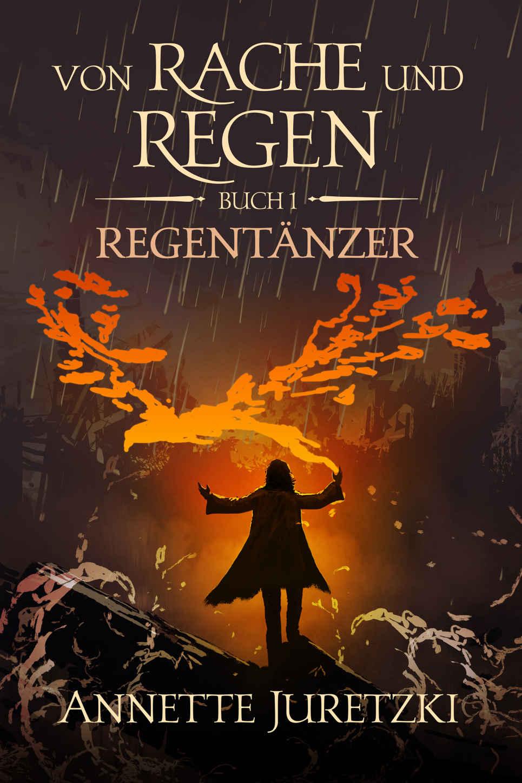 """""""Von Rache und Regen: Regentänzer"""" von Annette Juretzki"""