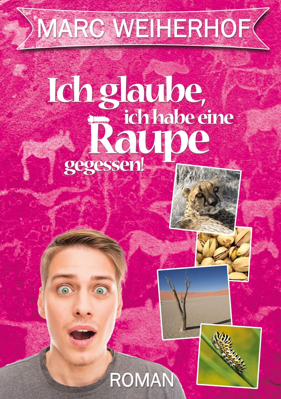 """""""Ich glaube, ich habe eine Raupe gegessen!"""" von Marc Weiherhof"""