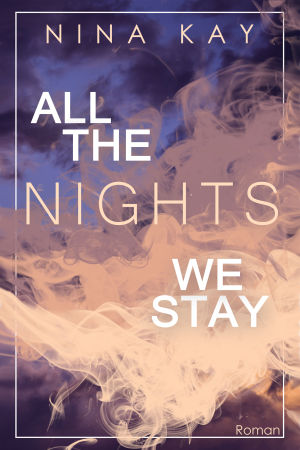"""All The Nights We Stay"" von Nina Kay"