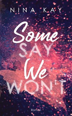 """""""Some Say We Won´t"""" von Nina Kay"""