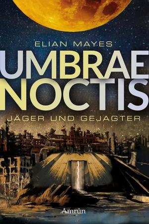 """""""Umbrae Noctis 1: Jäger und Gejagter"""" von Elian Mayes"""