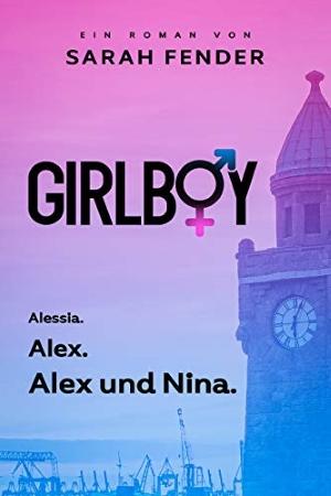 """[Abbruch] """"Girlboy: Alessia. Alex. Alex und Nina."""" von Sarah Fender"""