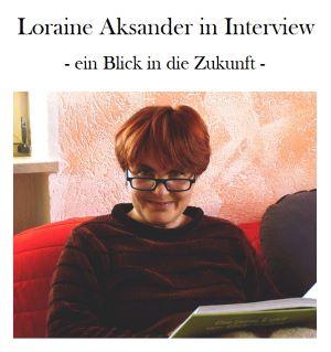 Autoreninterview mit Loraine Aksander / Alexa Lor – Teil 2 (Zukunftsaussichten)