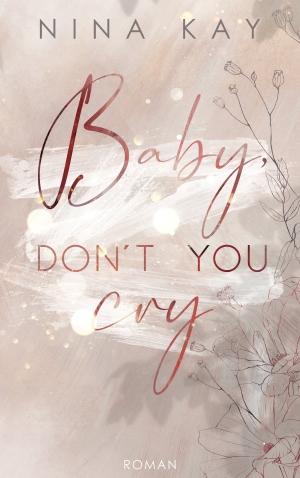 """Baby, Don't You Cry"" von Nina Kay"
